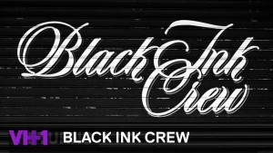 Black Ink Crew Renewed For Season 4 By VH1!