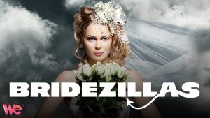 Bridezillas Revived By WE tv For 2018 Season!
